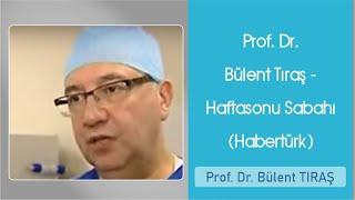 Prof. Dr. Bülent Tıraş - Haftasonu Sabahı (Habertürk)