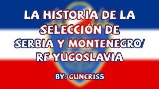 La historia de la selección de Serbia y Montenegro/RF Yugoslavia