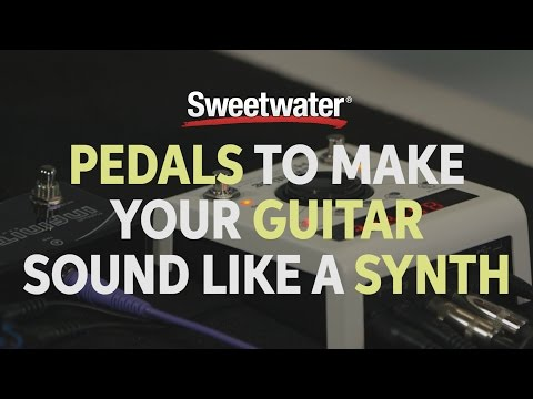 Pedals to Make Your Guitar Sound Like a Synth by Sweetwater