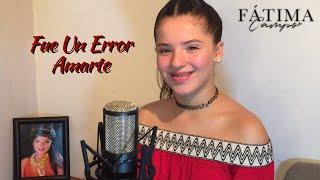 Fue un error amarte 💔🎤😥 Cornelio Vega//Fatima Campo cover #TeamFatimaCampo