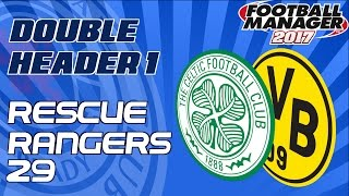 Rescue Rangers - Episode 29 | Double Header 1 (Celtic and Dortmund)