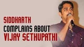 Siddharth complains about Vijay Sethupathi - Sethupathi