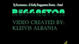 Dj Kazzanova - R Kelly Reggaeton Remix - Hotel
