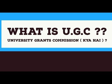 WHAT IS UGC ? | UNIVERSITY GRANTS COMMISSION | EVERY UNIVERSITY MUST HAVE