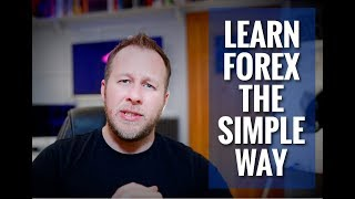 Learn Forex The Simple Way - DON'T LEARN EVERYTHING