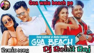 goa wale beach pe tonny Kakkar hit song 2020 lead mix by Dj Rohit Raj