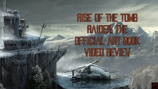 Rise of the Tomb Raider: The Official Art Book Video Review