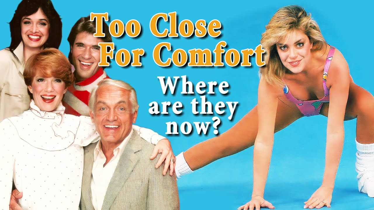 TOO CLOSE FOR COMFORT Where are they now?