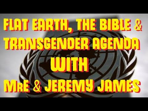 FLAT EARTH | MrE talks Flat Earth, The Bible & Transgender Agenda with Jeremy James