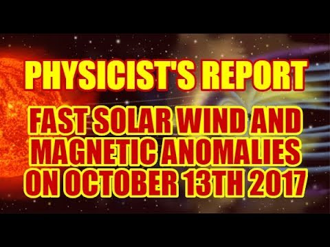 PHYSICIST'S REPORT: FAST SOLAR WIND AND MAGNETIC ANOMALIES ON OCTOBER 13TH 2017
