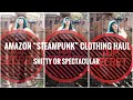"Amazon ""STEAMPUNK"" clothing haul"