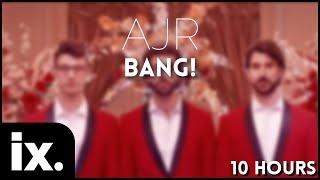 AJR - Bang! // 10 Hours