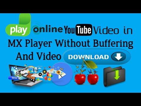 How To Play Online YouTube Videos in MX player,Without Buffering and Video Downloading in Urdu 2017