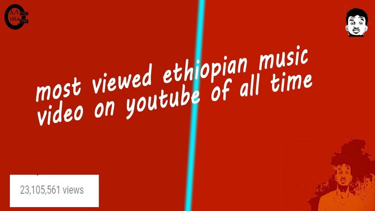Most Viewed Ethiopian Music Video On Youtube Of All Time Youtube