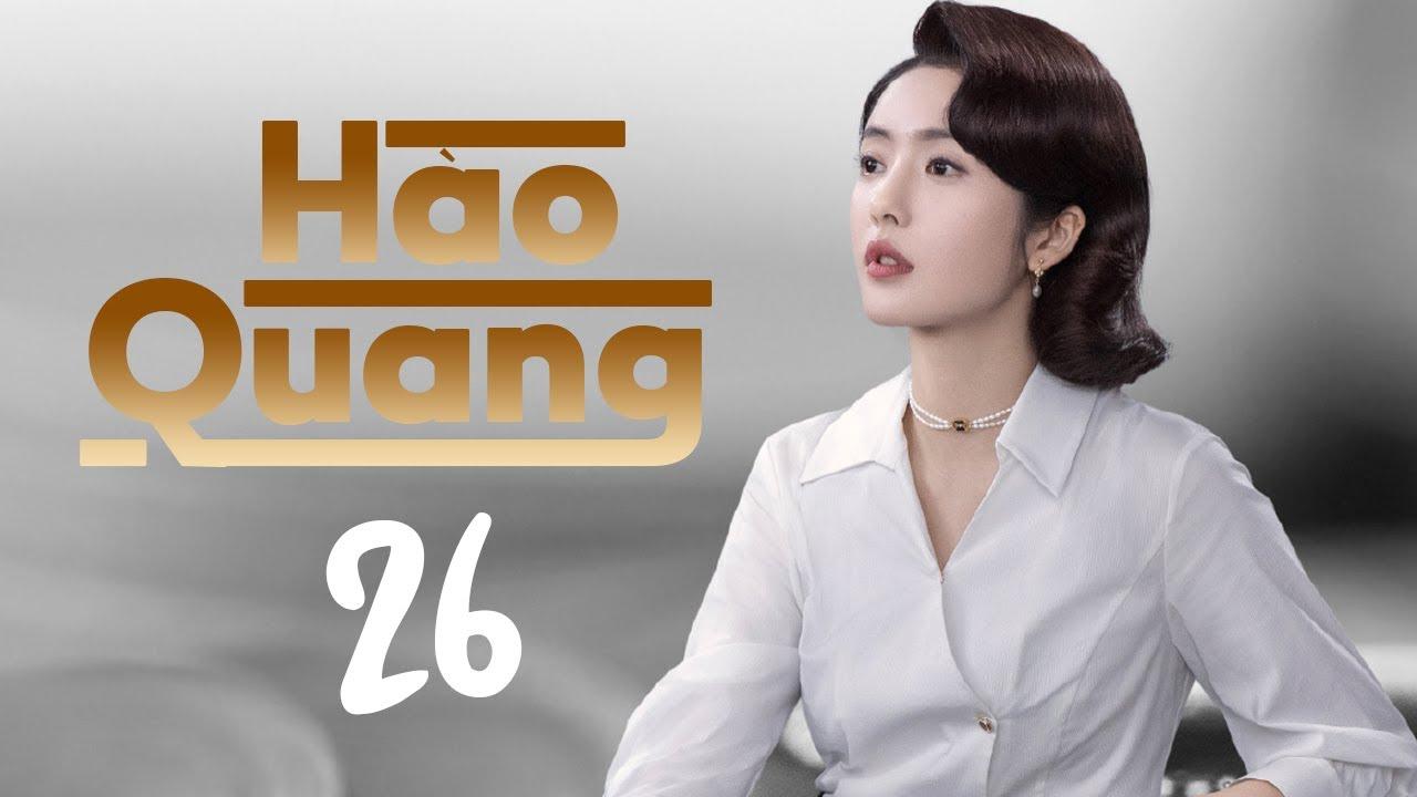 Hào Quang - Ep 26| Trương Tân Thành, Thái Văn Tịnh