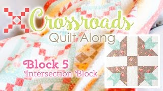 Crossroads Quilt Along Block 5 - Intersection Block! Featuring Kimberly Jolly and Joanna Figueroa