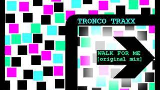 TRONCO TRAXX / WALK FOR ME [ORIGINAL MIX]