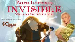 Zara Larsson - Invisible [ACOUSTIC VERSION] From the Netflix movie Klaus