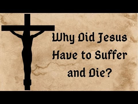 Why Did Jesus Have to Suffer and Die for Us?