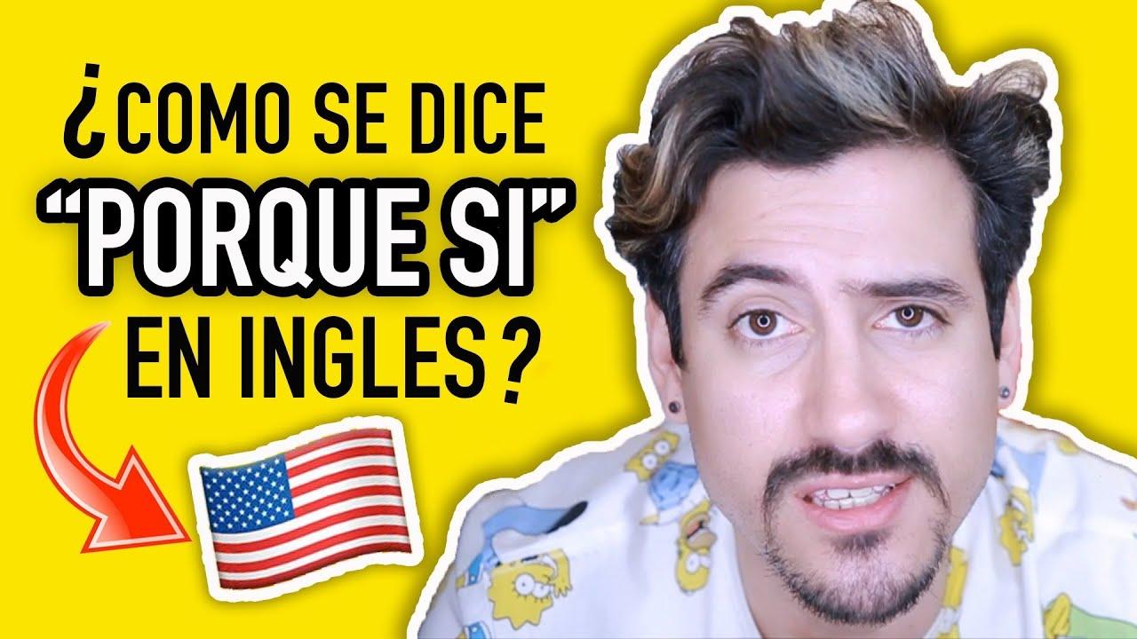 Cómo Se Dice Porque Si En Inglés Youtube