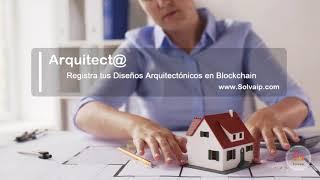 Arquitect@ | Registra tus Diseños Arquitectónicos en Blockchain | www.Solvaip.com