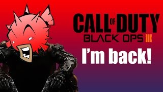 Why I've been gone, and why I'm coming back (Call of Duty Black Ops III)