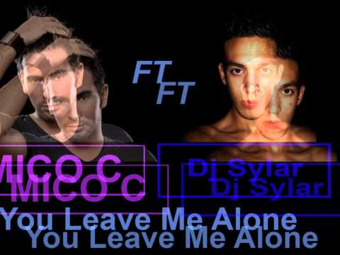 Remix Mico C Ft Dj Sylar You Leave Me Alone