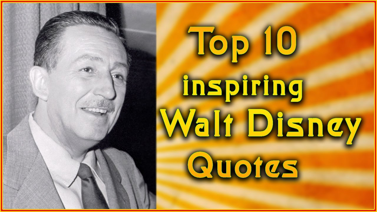 Walt Disney Quotes About Life Top 10 Walt Disney Quotes  Inspirational Quotes  Youtube