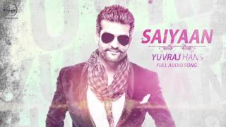 Saiyaan (Full Audio Song) | Yuvraj Hans | Latest Punjabi Song 2016 | Speed Records