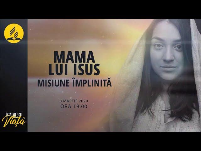 Intalnire cu Viata: Mama lui Isus - Misiune implinita