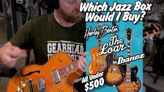 Which Jazz Box would I buy? Harley Benton Vs. The Loar Vs. Ibanez - #TGU19