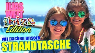 ILIAS WELT (Ibiza Edition) - Wir packen unsere Strandtaschen
