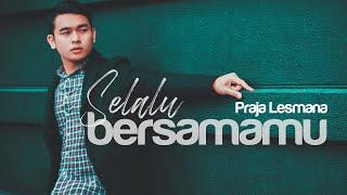 SELALU BERSAMAMU - PRAJA LESMANA (OFFICIAL MUSIC VIDEO)