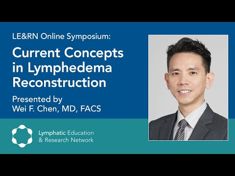 Current Concepts in Lymphedema Reconstruction Dr. Wei F. Chen LE&RN Symposium
