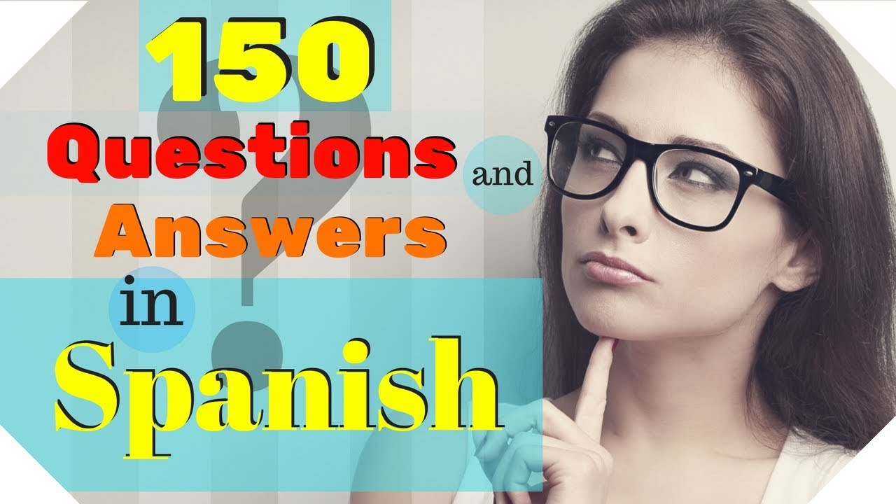 150 Questions and Answers In Spanish