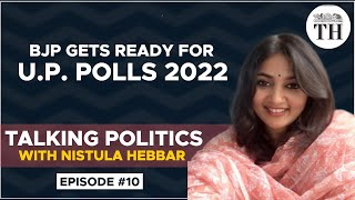 Talking Politics with Nistula Hebbar | BJP in battle mode for  2022 UP Assembly elections