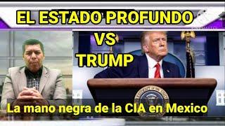 El estado profundo contra Trump y la mano negra de la CIA en Mexico