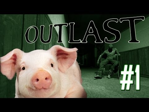 Outlast Gameplay Walkthrough | A LITTLE PIG READY FOR SLAUGHTER! | Part 1