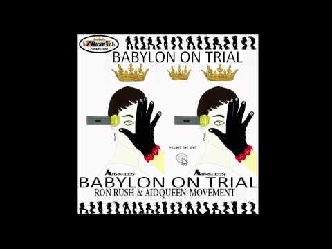 BABYLON ON TRIAL - RON RUSH & AIDQUEEN MOVEMENT