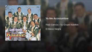 Ya Me Acostumbre - Raul  Garcia y Su Grupo Kabildo