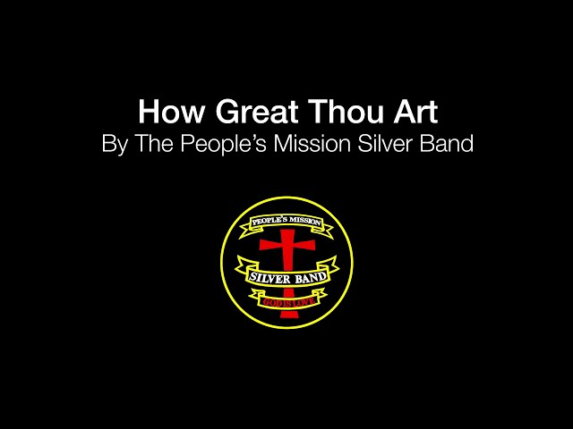 How Great Thou Art (The People's Mission Silver Band)