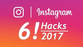 6 Instagram Hacks! You Need to Know in 2017