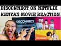 Gambar cover DISCONNECT On Netflix Kenyan🇰🇪  Movie Reaction
