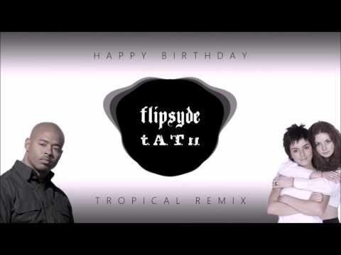 Flipsyde - Happy Birthday (Tropical Remix)