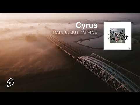Cyrus - I Hate U, but I'm Fine