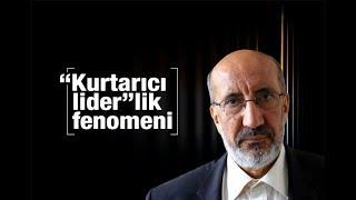 """Abdurrahman Dilipak : """"Kurtarıcı lider""""lik fenomeni"""