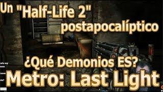 """Un """"Half-Life 2"""" Postapocalíptico - Metro: Last Light (Metro 2) - ¿Qué demonios es?"""