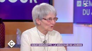 Soeur Bernadette : la miraculée de Lourdes - C à Vous - 23/02/2018