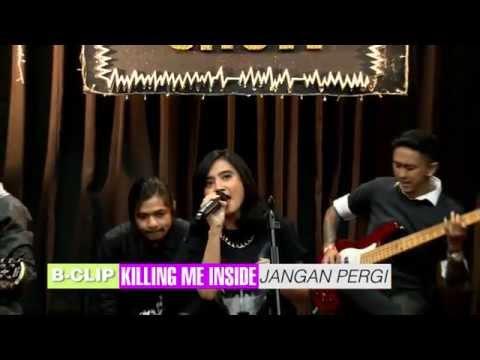 B-CLIP #94 KILLING ME INSIDE - Jangan Pergi