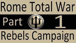 Rebels Campaign: Rome Total War Part 1
